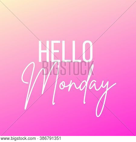 Inspirational Quote With The Text Hello Monday. Message Or Card. Concept Of Inspiration. Positive Ph