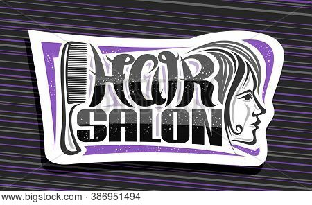 Vector Logo For Hair Salon, White Decorative Sign Board With Professional Comb And Women Face, Uniqu