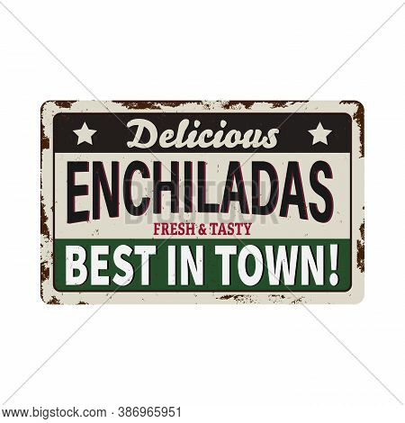 Enchiladas Rusty Metal Plate, Vector Vintage Rust Tin Sign. Mexican Food Ferruginous Price Tag, Labe