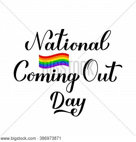 National Coming Out Day Calligraphy Hand Lettering Isolated On White. Annual Holiday In Usa On Octob
