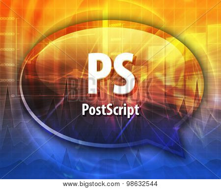 Speech bubble illustration of information technology acronym abbreviation term definition PS Postscript