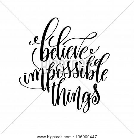 believe impossible things black and white hand lettering inscription motivation and inspiration quote, calligraphy vector illustration