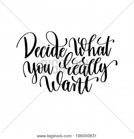 decide what you really want black and white hand lettering inscription motivation and inspiration quote, calligraphy vector illustration