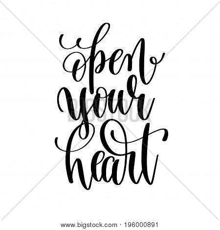 open your heart black and white hand lettering inscription motivation and inspiration quote, calligraphy vector illustration