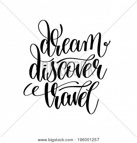 dream discover travel black and white hand lettering inscription motivation and inspiration quote, calligraphy vector illustration