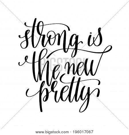 strong the new pretty black and white hand lettering inscription, motivational and inspirational positive quote, calligraphy vector illustration