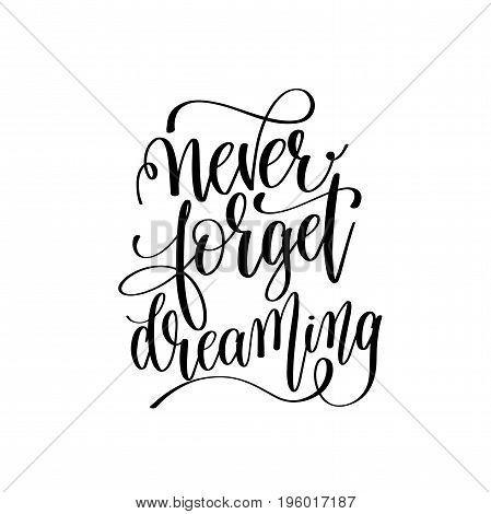 never forget dreaming black and white hand lettering inscription, motivational and inspirational positive quote, calligraphy vector illustration