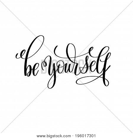 be yourself black and white hand lettering inscription, motivational and inspirational positive quote, calligraphy vector illustration