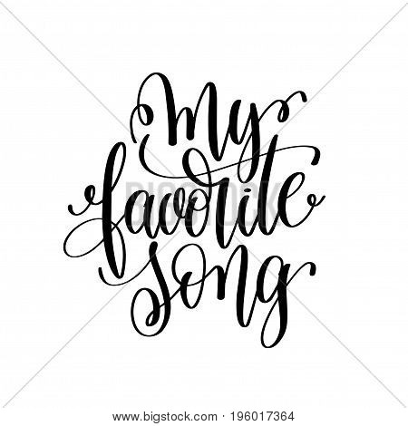 my favorite song black and white hand lettering inscription, motivational and inspirational positive quote, calligraphy vector illustration