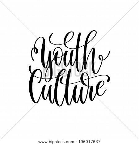 youth culture black and white hand lettering inscription, motivational and inspirational positive quote, calligraphy vector illustration