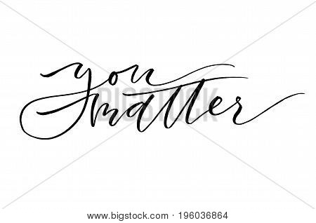You matter. Handwritten text. Modern calligraphy. Inspirational quote. Isolated on white