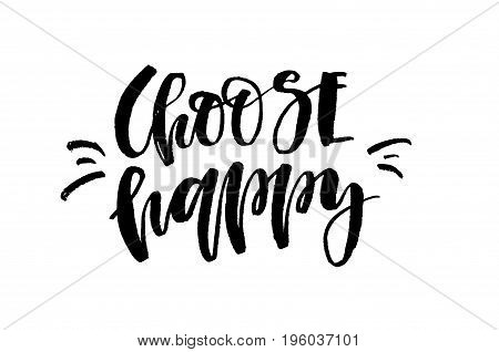 Choose Happy. Handwritten Text. Inspirational Quote. Modern Calligraphy. Isolated