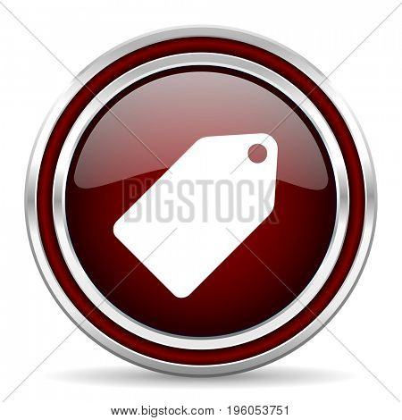 Label ticket red glossy icon. Chrome border round web button. Silver metallic pushbutton.
