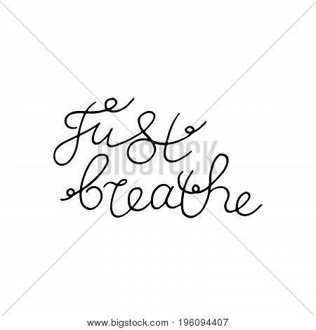 Just breathe. Hand lettering. Vector line illustration.
