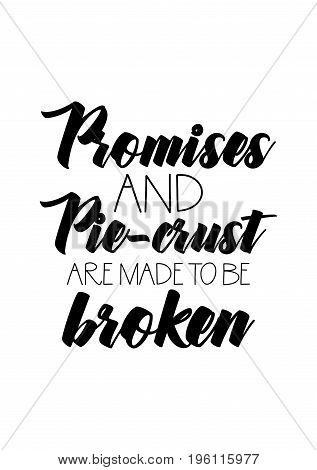 Quote food calligraphy style. Hand lettering design element. Inspirational quote: Promises and pie-crust are made to be broken.