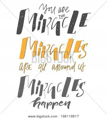 miracles are all around us. Hand lettering and custom typography for your designs: t-shirts, bags, for posters, invitations, cards, etc. Hand drawn typography.Vintage illustration