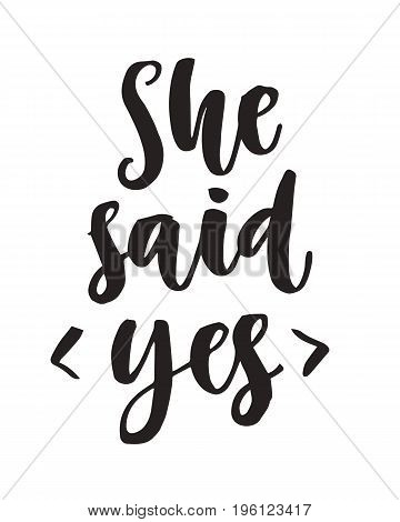 She said Yes quote. Modern lettering, isolated on white. Engagement greeting, wedding day invitation. Hand drawn ink calligraphy. Typography card, sticker, scrapbook  template. Vector design element