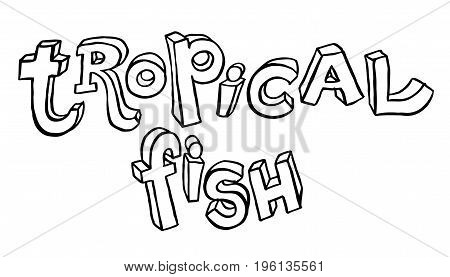 Tropical Fish - Vector hand drawing lettering