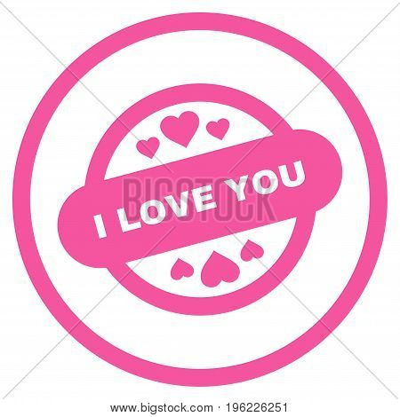 I Love You Stamp Seal rounded icon. Vector illustration style is flat iconic symbol inside circle, pink color, white background.