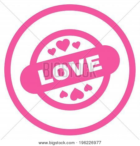 Love Stamp Seal rounded icon. Vector illustration style is flat iconic symbol inside circle, pink color, white background.