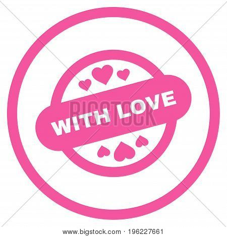 With Love Stamp Seal rounded icon. Vector illustration style is flat iconic symbol inside circle, pink color, white background.