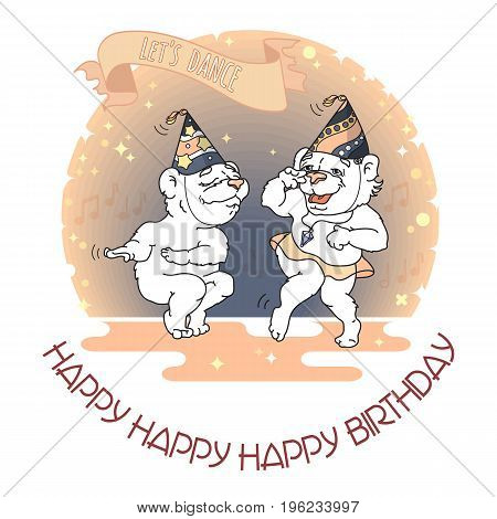 Happy Birthday card. Two funny bears in party hats are dancing. Words on ribbon Let s dance. Vector illustration. Cute animals cartoon character.