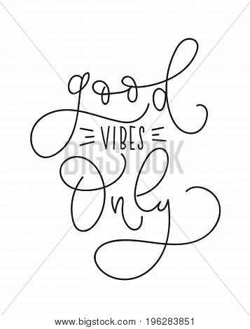 Good Vibes Only Inspirational quote. Modern vector lettering. Printable calligraphy phrase. T-shirt print design.