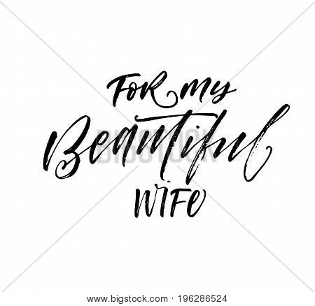 For my beautiful wife phrase. Ink illustration. Modern brush calligraphy. Isolated on white background.
