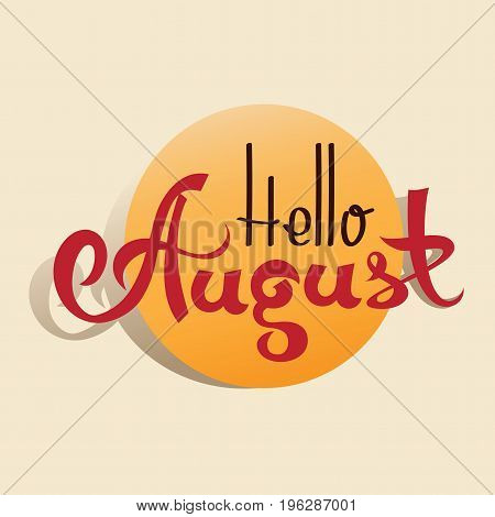 Hand drawn typography lettering phrase Hello, August. Fun calligraphy for typography greeting and invitation card or t-shirt print design.