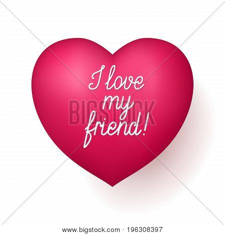 I love my friend red heart. Express feelings to sweetheart, special gesture, emotional communication. Realistic vector illustration on white background