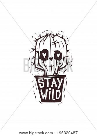 Funny cartoon eyed cactus growing in pot with inscription Stay Wild hand drawn with rough lines. Inspirational phrase. Vector illustration in monochrome colors for t-shirt print, website, banner