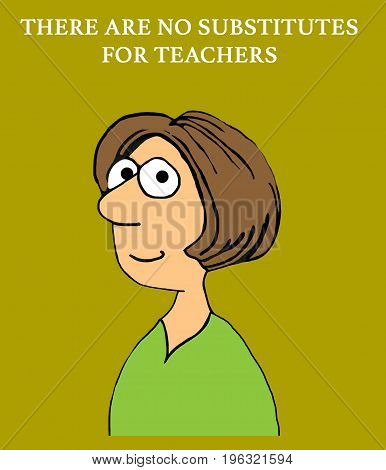 Education cartoon illustration showing a smiling woman and 'there are no substitutes for teachers'.