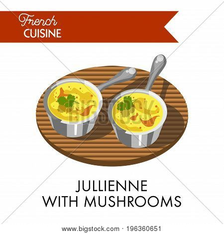 Jullienne with mushrooms meal from delicate french cuisine that includes delicious sour cream sauce. Fine high-calorie dish for festive table isolated vector illustration on white background.