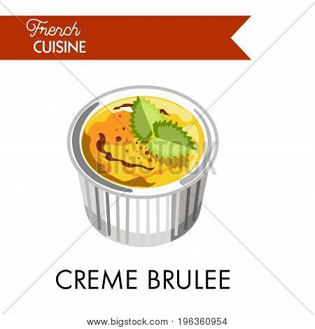 Sweet creme brulee from french cuisine in special dish. Delicious dessert of custard with caramel crust and mint leaves on top as decoration isolated vector illustration on white background.
