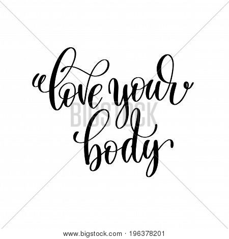 love your body black and white hand written lettering positive quote, motivation and inspiration modern calligraphy phrase, printable wall art poster, vector illustration