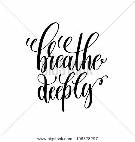breathe deeply black and white hand written lettering positive quote, motivation and inspiration modern calligraphy phrase, printable wall art poster, vector illustration