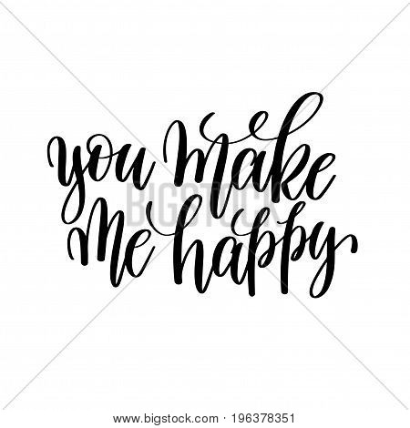 you make me happy black and white hand written lettering positive quote, motivation and inspiration modern calligraphy phrase, printable wall art poster, vector illustration