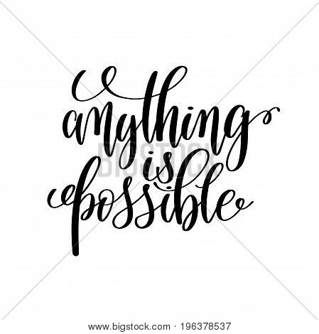 anything is possible black and white hand written lettering positive quote, motivation and inspiration modern calligraphy phrase, printable wall art poster, vector illustration