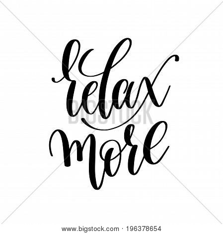 relax more black and white hand written lettering positive quote, motivation and inspiration modern calligraphy phrase, printable wall art poster, vector illustration