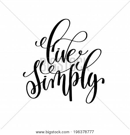 live simply black and white hand written lettering positive quote, motivation and inspiration modern calligraphy phrase, printable wall art poster, vector illustration
