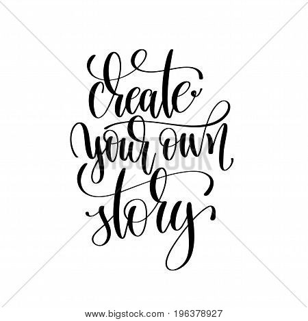 create your own story black and white hand written lettering positive quote, motivation and inspiration modern calligraphy phrase, printable wall art poster, vector illustration
