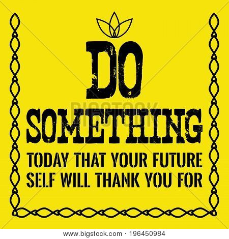 Motivational quote. Do something today that your future self will thank you for. On yellow background.