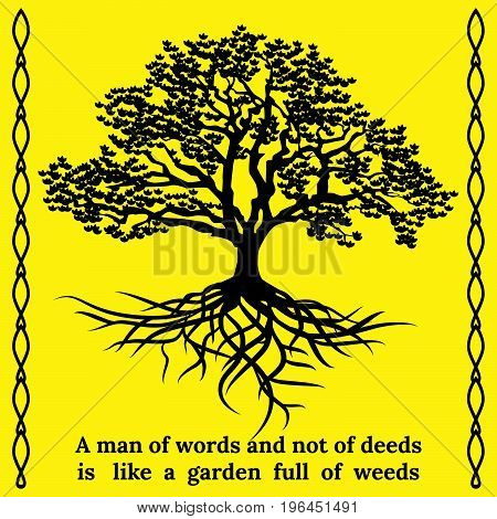 Tree and its roots with quote. A man of words and not of deeds is like a garden full of weeds. Silhouette vector illustration on a yellow background.