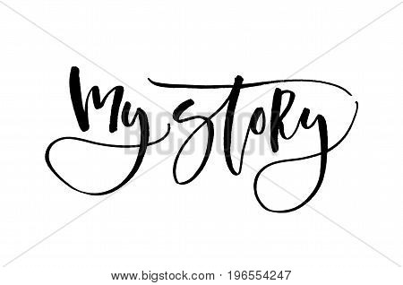 My Story. Inspirational Quote. Handwritten Text. Modern Calligraphy.