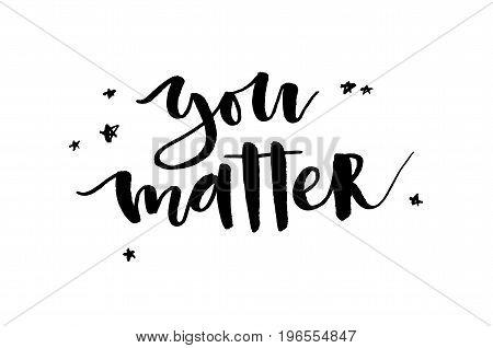 You Matter. Inspirational Quote. Handwritten Text. Modern Calligraphy.