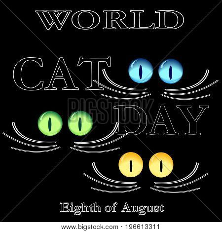 World day of cats / August 8, cat-like eyes and a mustache / black background