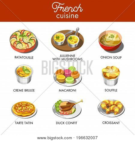 Fresh ratatouille, jullienne with mushrooms, onion soup, sweet creme brulee, colorful macaroni, tender souffle, delicious tarte tatin, tasty duck confit and traditional croissant vector illustrations.