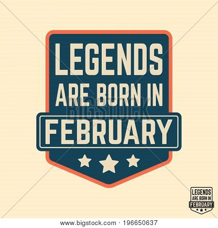 T-shirt print design. Legends are born in February vintage t shirt stamp. Badge applique label t-shirts jeans casual wear. Vector illustration.