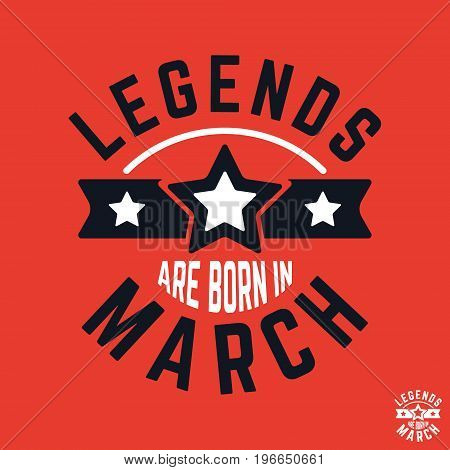 T-shirt print design. Legends are born in March vintage t shirt stamp. Badge applique label t-shirts jeans casual wear. Vector illustration.