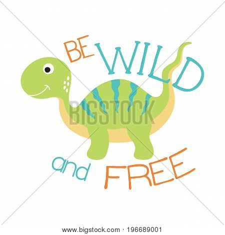 Cute dino illustration. Be wild and free